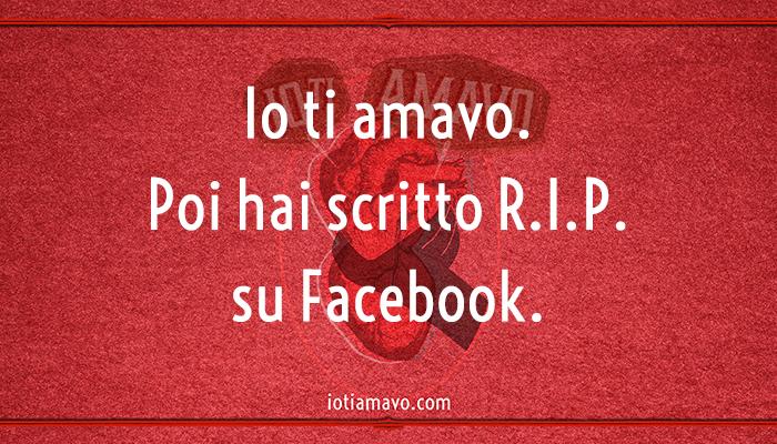 Poi hai scritto RIP su Facebook
